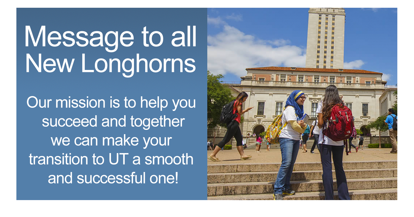 Our mission is to help you succeed and together we can make your transition to UT a smooth and successful one!